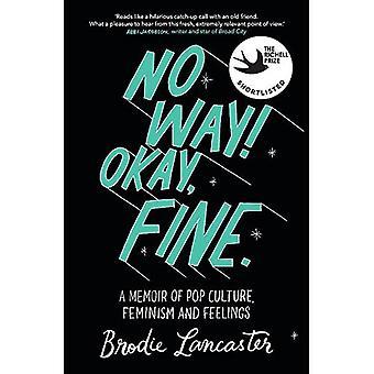 No Way! Okay, Fine: A memoir of pop culture, feminism and feelings