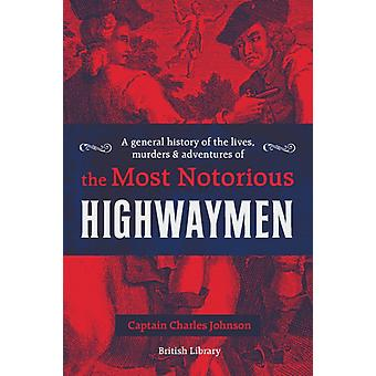 A General History of the Lives Murders and Adventures of the Most Notorious Highwaymen by Johnson & Captain Charles