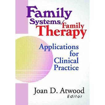 Family Systems/Family Therapy - Applications for Clinical Practice by