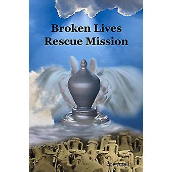Broken Lives Rescue Mission by Joe Adair - 9781329933927 Book