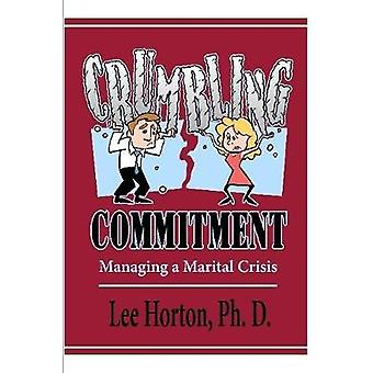 Crumbling Commitment - Managing a Marital Crisis by Ph.D. - Lee Horton