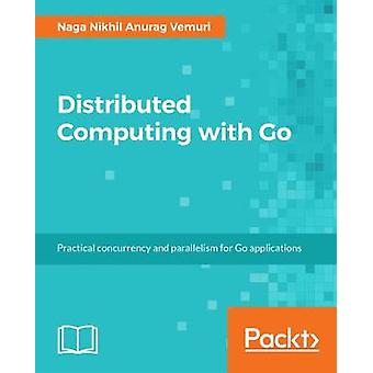 Distributed Computing with Go - Practical concurrency and parallelism