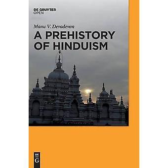 A Prehistory of Hinduism by Manu V. Devadevan - 9783110517361 Book