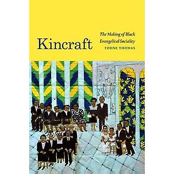 Kincraft The Making of Black Evangelical Sociality Religious Cultures of African and African Diaspora People