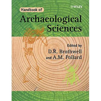 Handbook of Archaeological Sciences by Edited by D R Brothwell & Edited by A M Pollard