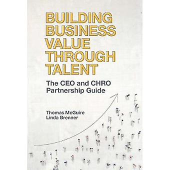 Building Business Value through Talent The CEO and CHRO Partnership Guide
