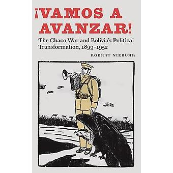 Vamos a avanzar The Chaco War and Bolivia's Political Transformation 18991952