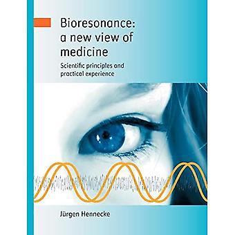 Bioresonanz: Ein neuer Blick auf die Medizin: Wissenschaftliche Grundlagen und praktische Erfahrungen