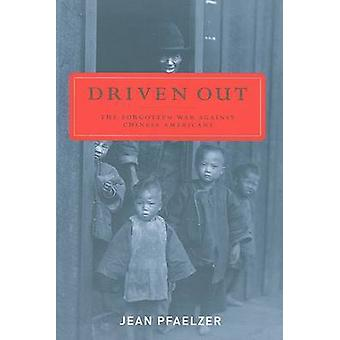Driven Out - The Forgotten War Against Chinese Americans by Jean Pfael