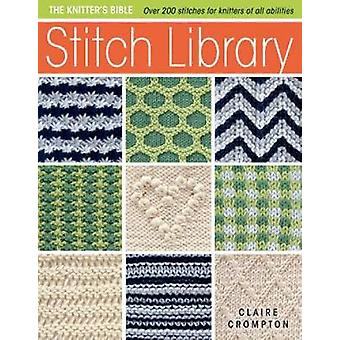 Stitch Library - Over 200 Stitches for Knitters of All Abilities by Cl