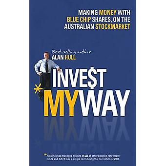 Invest My Way - The Business of Making Money on the Australian Share M