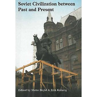 Soviet Civilization Between Past and Present by Mette Bryld - Erik Ku