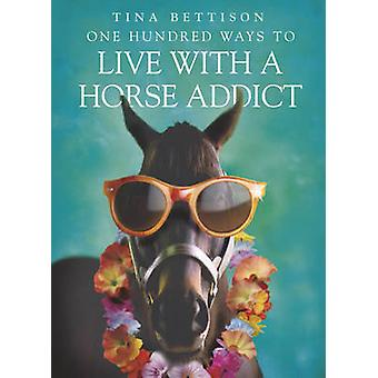 One Hundred Ways to Live with a Horse Addict by Tina Bettison - 97803