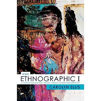 The Ethnographic I - A Methodological Novel About Autoethnography by C