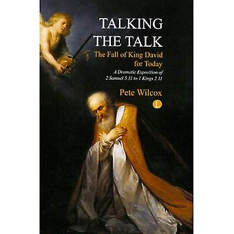 Talking the Talk - The Fall of King David for Today: A Dramatic Exposition of 2 Samuel 5.11 to 1 Kings 2.11