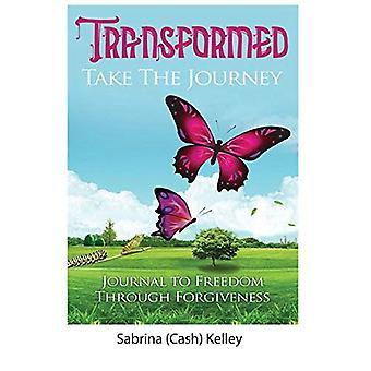 Transformierte nehmen die Reise: Journal zur Freiheit durch Vergebung