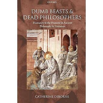 Bêtes stupides et philosophes morts l'humanité et l'humain dans la philosophie antique et la littérature par Osborne & Catherine