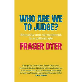 Who are We to Judge by Dyer & Fraser
