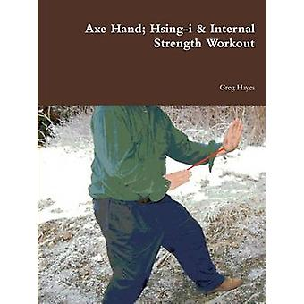 Axe Hand Hsingi  Internal Strength Workout by Hayes & Greg