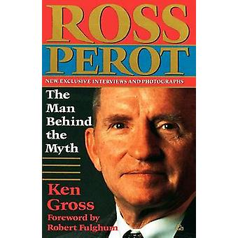 Ross Perot The Man Behind the Myth by Gross & Ken