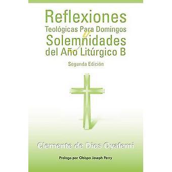 Reflexiones Teologicas Para Domingos y Solemnidades del Ano Liturgico B von Oyafemi & Clemente De Dios