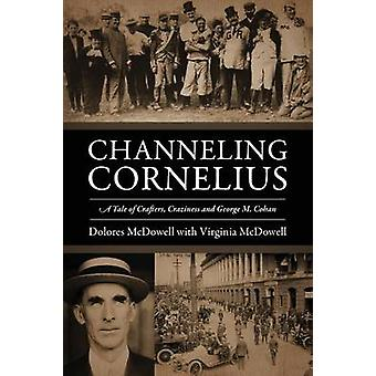 Channeling Cornelius A Tale of Crafters Craziness and George M. Cohan by McDowell & Dolores