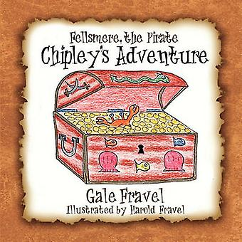 Fellsmere the Pirate Chipleys Adventure by Fravel & Gale