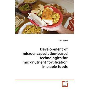 Development of microencapsulationbased technologies for micronutrient fortification in staple foods by Li & Yao Olive