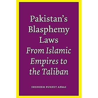 Pakistan's Blasphemy Laws - From Islamic Empires to the Taliban by She