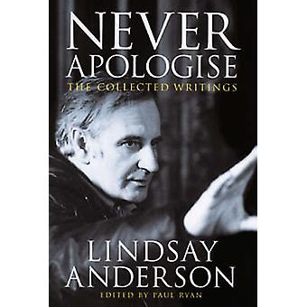 Never Apologise - The Collected Writings of Lindsay Anderson by Lindsa