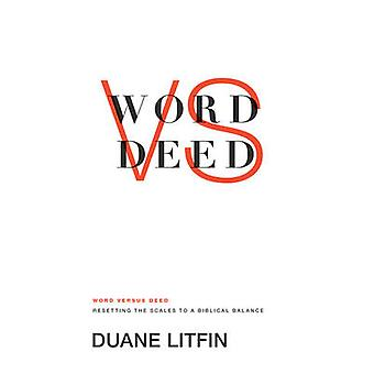 Word Versus Deed - Resetting the Scales to a Biblical Balance by Duane