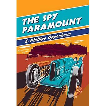 The Spy Paramount by E Phillips Oppenheim - 9781464206573 Book