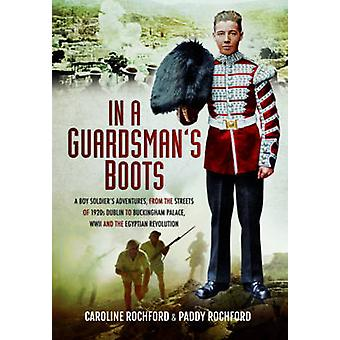 In a Guardsman's Boots - A Boy Soldier's Adventures from the Streets o
