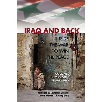 Iraq and Back - Inside the War to Win the Peace by Kim Olson - 9781591