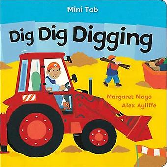 Mini Tab - Dig Dig Digging by Margaret Mayo - Alex Ayliffe - 978162779