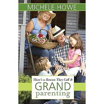 There's a Reason They Call It Grandparenting by Michele Howe - 978168