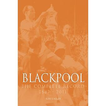 Blackpool  - The Complete Record 1887-2011 by Roy Calley - 97817809138