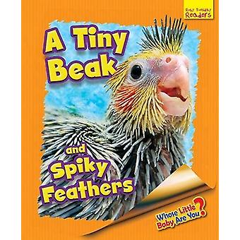 Whose Little Baby are You? - A Tiny Beak and Spiky Feathers by Ellen L