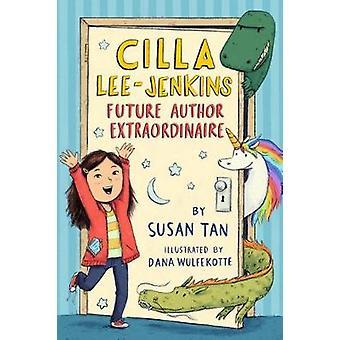 Cilla Lee-Jenkins - Future Author Extraordinaire by Susan Tan - 978125