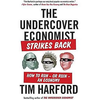 The Undercover Economist Strikes Back - How to Run--Or Ruin--An Econom