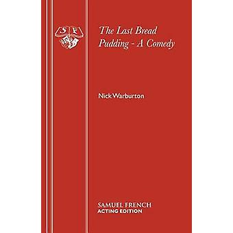 The Last Bread Pudding  A Comedy by Warburton & Nick