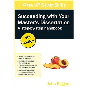 Succeeding with your Masters Dissertation A StepbyStep Handbook Stepbystep Handbook by Biggam & John