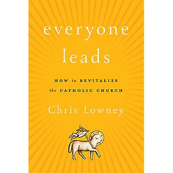 Everyone Leads by Chris Lowney