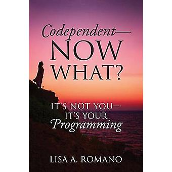 Codependent  Now What Its Not You  Its Your Programming by Lisa A Romano