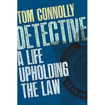 Detective A Life Upholding the Law par Tom Connolly