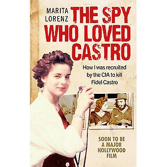 Spy Who Loved Castro by Marita Lorenz