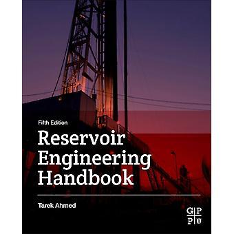Reservoir Engineering Handbook by Ahmed & Tarek & PhD & PE Consultant & Tarek Ahmed and Associates & Ltd.