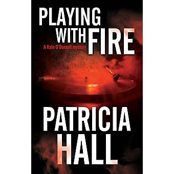 Playing with Fire by Hall & Patricia