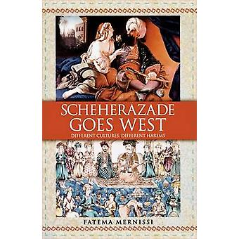 Scheherazade Goes West Different Cultures Different Harems by Mernissi & Fatema