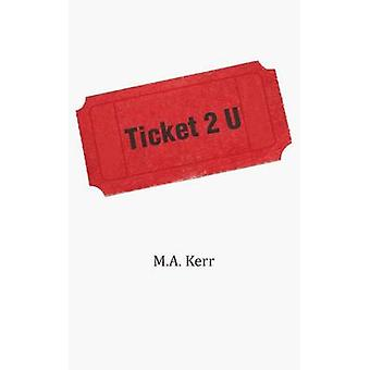 Ticket 2 U by Kerr & M. a.